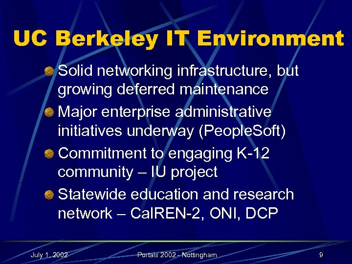 UC Berkeley IT Environment Solid networking infrastructure, but growing deferred maintenance Major enterprise administrative