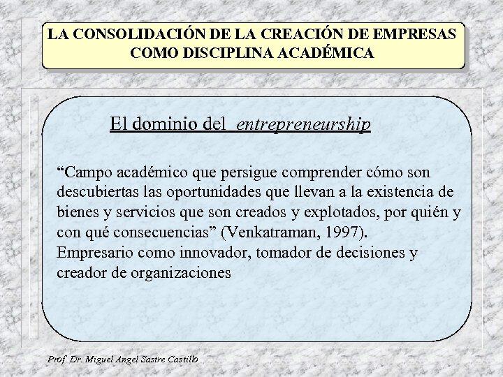 LA CONSOLIDACIÓN DE LA CREACIÓN DE EMPRESAS COMO DISCIPLINA ACADÉMICA El dominio del entrepreneurship