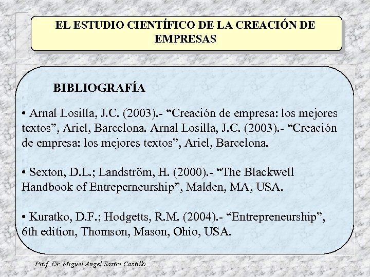 EL ESTUDIO CIENTÍFICO DE LA CREACIÓN DE EMPRESAS BIBLIOGRAFÍA • Arnal Losilla, J. C.