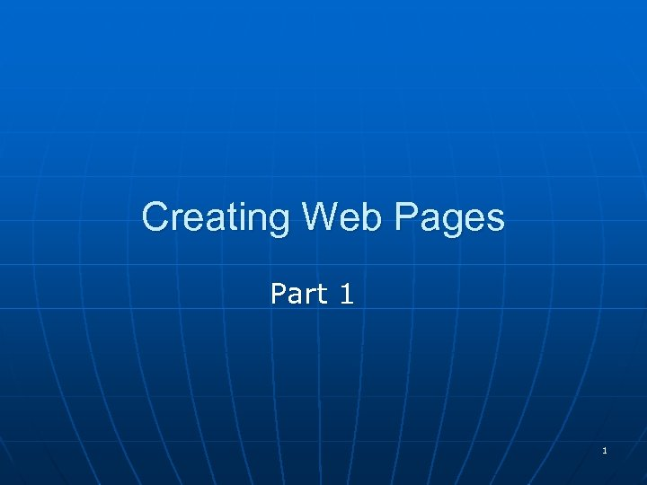 Creating Web Pages Part 1 1