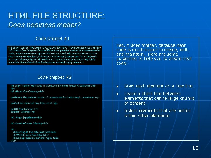 HTML FILE STRUCTURE: Does neatness matter? Code snippet #1 Yes, it does matter, because