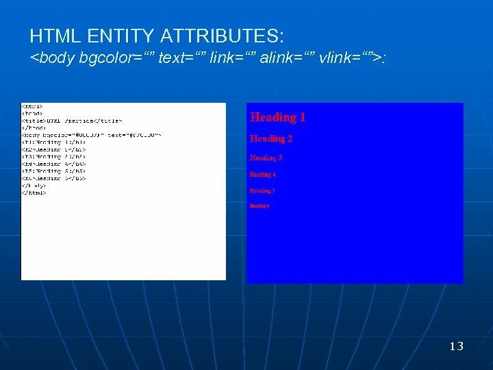 "HTML ENTITY ATTRIBUTES: <body bgcolor="""" text="""" link="""" alink="""" vlink="""">: 13"