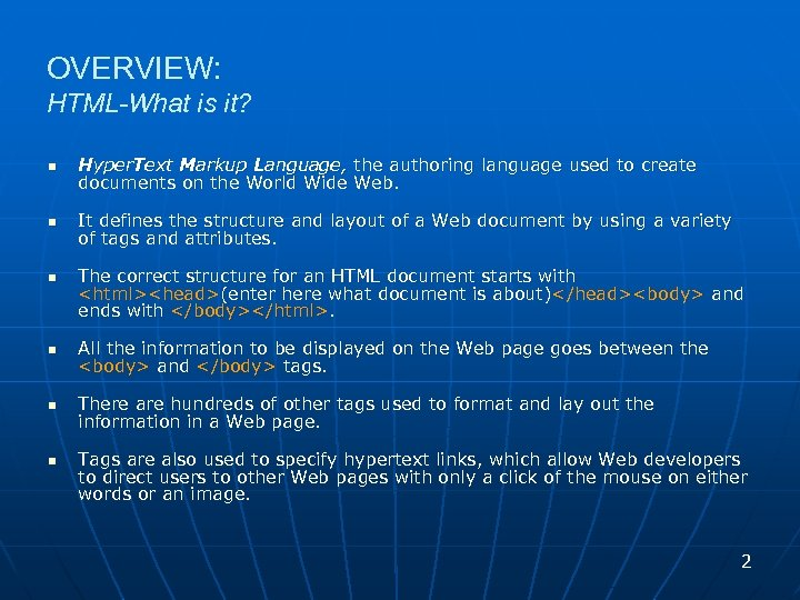 OVERVIEW: HTML-What is it? n Hyper. Text Markup Language, the authoring language used to