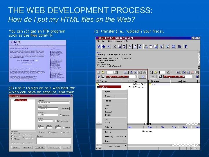THE WEB DEVELOPMENT PROCESS: How do I put my HTML files on the Web?