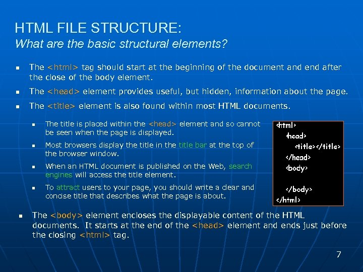 HTML FILE STRUCTURE: What are the basic structural elements? n The <html> tag should