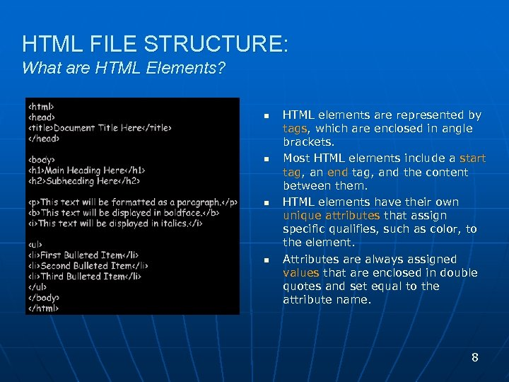 HTML FILE STRUCTURE: What are HTML Elements? n n HTML elements are represented by