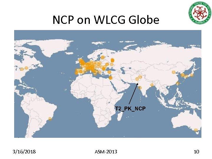 NCP on WLCG Globe T 2_PK_NCP 3/16/2018 ASM-2013 10