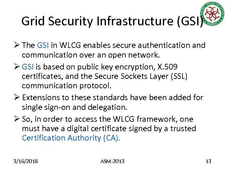 Grid Security Infrastructure (GSI) Ø The GSI in WLCG enables secure authentication and communication