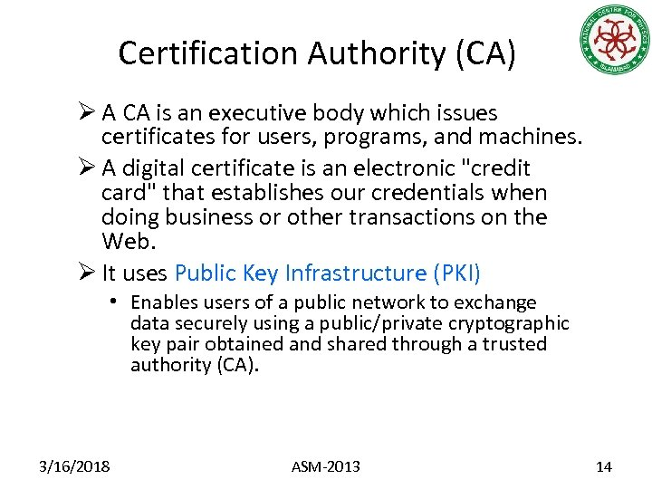 Certification Authority (CA) Ø A CA is an executive body which issues certificates for