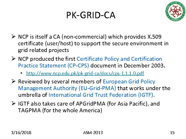 PK-GRID-CA Ø NCP is itself a CA (non-commercial) which provides X. 509 certificate (user/host)