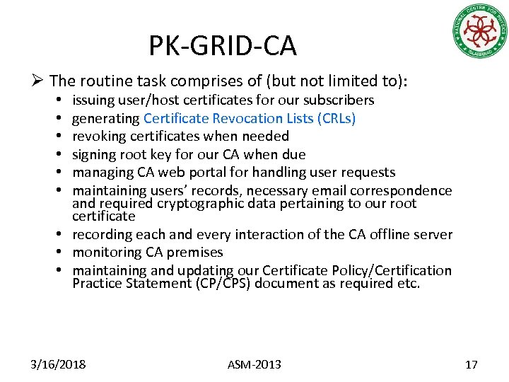 PK-GRID-CA Ø The routine task comprises of (but not limited to): issuing user/host certificates