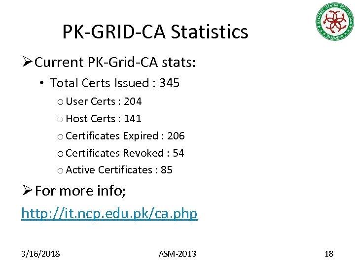 PK-GRID-CA Statistics Ø Current PK-Grid-CA stats: • Total Certs Issued : 345 o User