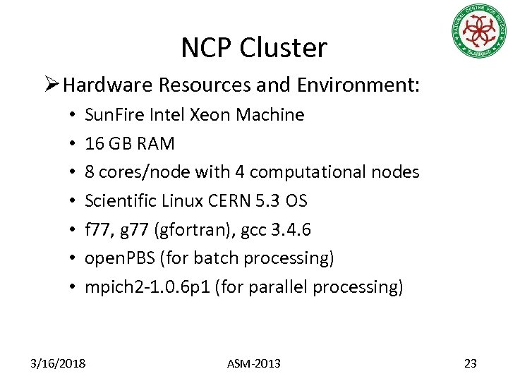 NCP Cluster Ø Hardware Resources and Environment: • • Sun. Fire Intel Xeon Machine