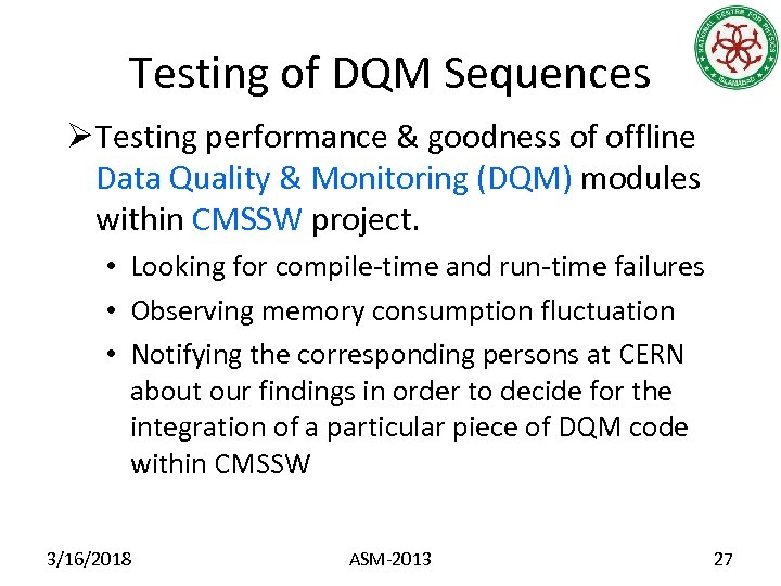 Testing of DQM Sequences Ø Testing performance & goodness of offline Data Quality &