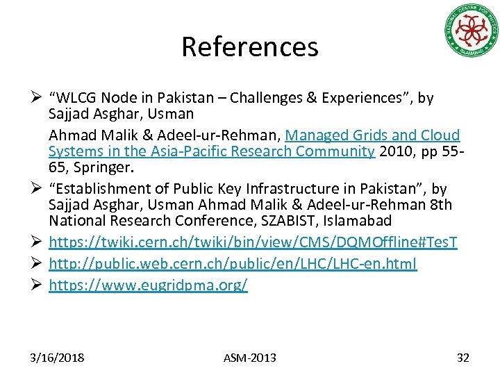 "References Ø ""WLCG Node in Pakistan – Challenges & Experiences"", by Sajjad Asghar, Usman"