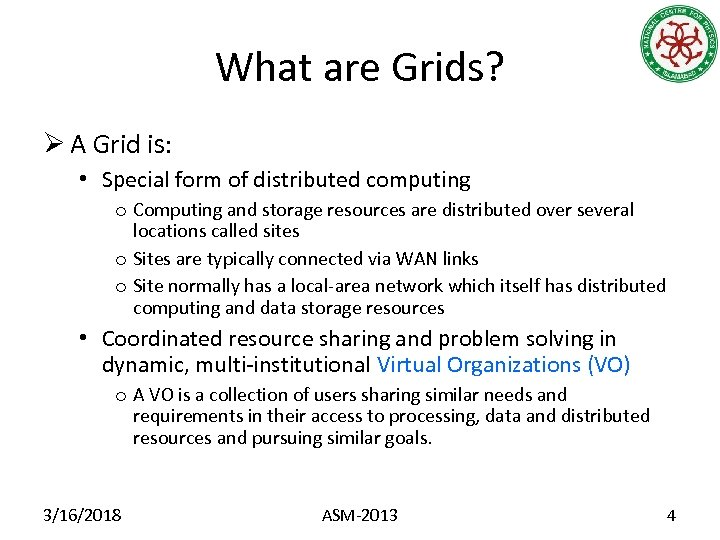 What are Grids? Ø A Grid is: • Special form of distributed computing o