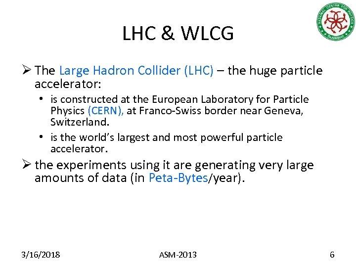 LHC & WLCG Ø The Large Hadron Collider (LHC) – the huge particle accelerator: