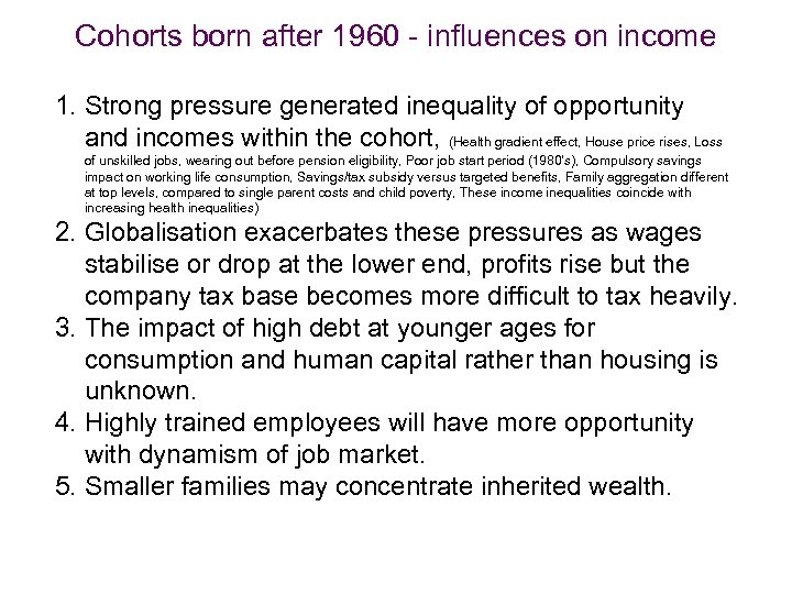 Cohorts born after 1960 - influences on income 1. Strong pressure generated inequality of