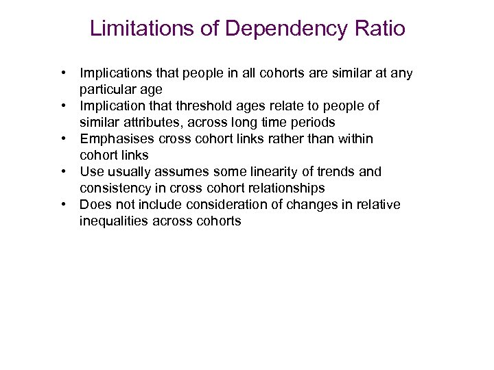 Limitations of Dependency Ratio • Implications that people in all cohorts are similar at