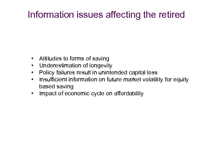 Information issues affecting the retired • • Attitudes to forms of saving Underestimation of