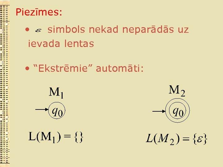 """Piezīmes: • simbols nekad neparādās uz ievada lentas • """"Ekstrēmie"""" automāti:"""