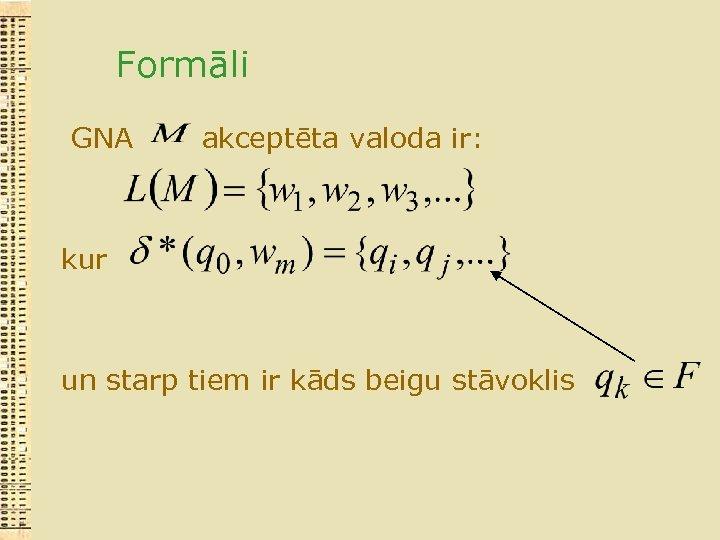 Formāli GNA akceptēta valoda ir: kur un starp tiem ir kāds beigu stāvoklis