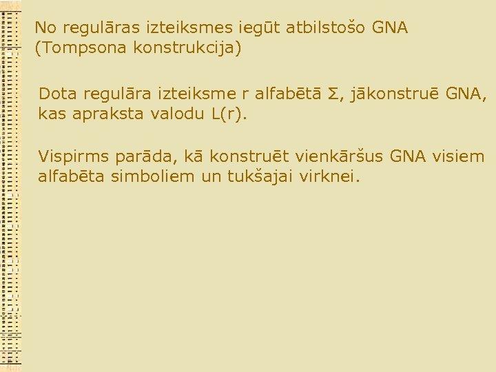 No regulāras izteiksmes iegūt atbilstošo GNA (Tompsona konstrukcija) Dota regulāra izteiksme r alfabētā Σ,