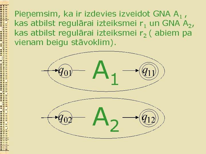 Pieņemsim, ka ir izdevies izveidot GNA A 1 , kas atbilst regulārai izteiksmei r