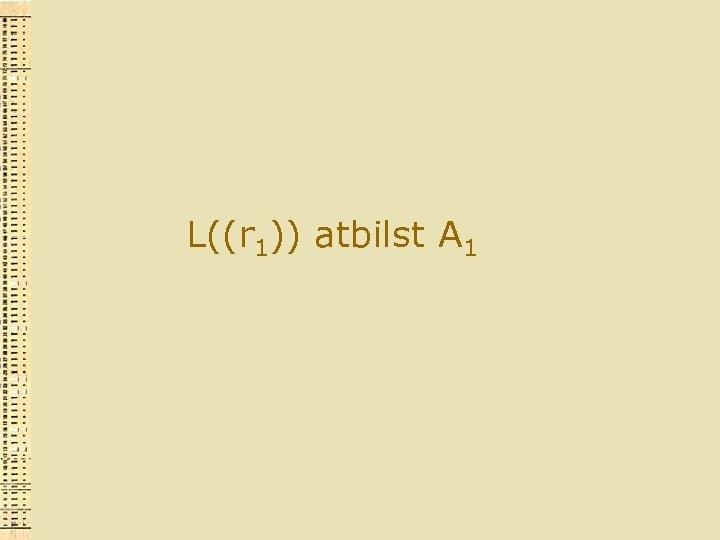 L((r 1)) atbilst A 1