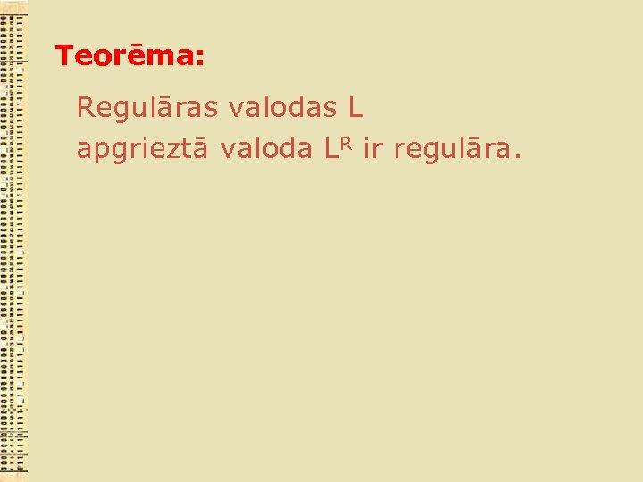 Teorēma: Regulāras valodas L apgrieztā valoda LR ir regulāra.
