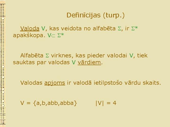 Definīcijas (turp. ) Valoda V, kas veidota no alfabēta , ir * apakškopa. V