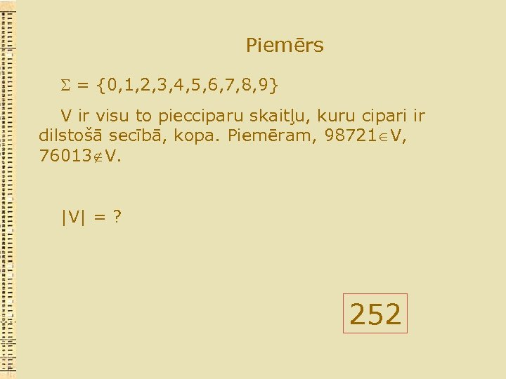 Piemērs = {0, 1, 2, 3, 4, 5, 6, 7, 8, 9} V ir