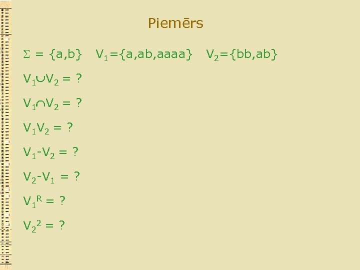 Piemērs = {a, b} V 1 V 2 = ? V 1 V 2