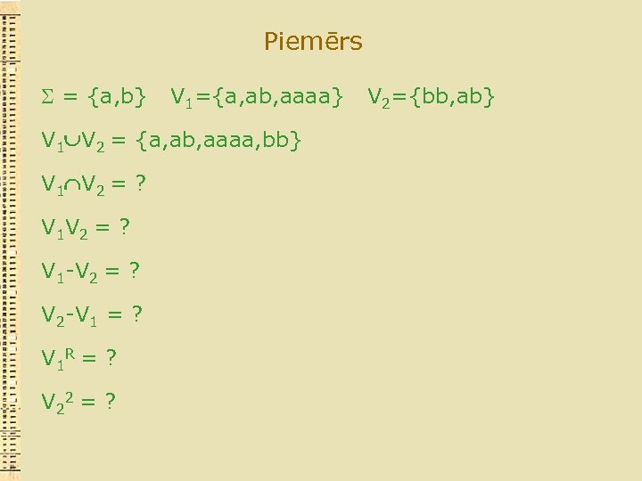Piemērs = {a, b} V 1={a, ab, aaaa} V 1 V 2 = {a,
