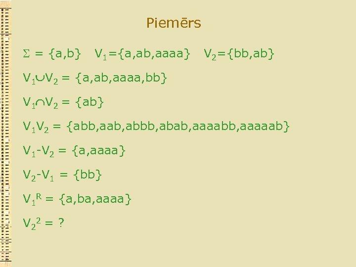 Piemērs = {a, b} V 1={a, ab, aaaa} V 2={bb, ab} V 1 V