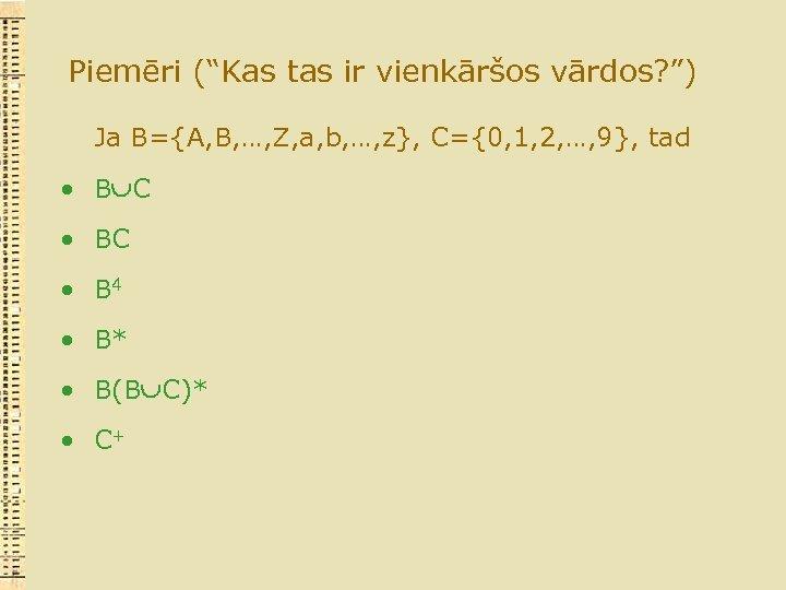 """Piemēri (""""Kas tas ir vienkāršos vārdos? """") Ja B={A, B, …, Z, a, b,"""