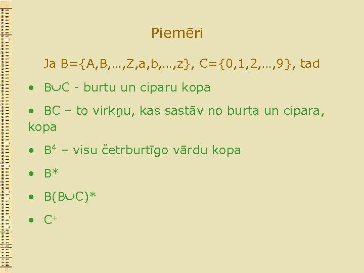 Piemēri Ja B={A, B, …, Z, a, b, …, z}, C={0, 1, 2, …,