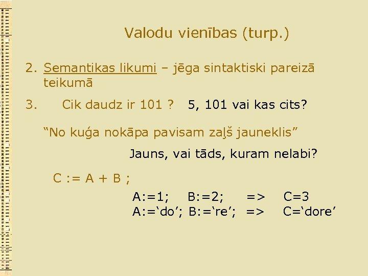 Valodu vienības (turp. ) 2. Semantikas likumi – jēga sintaktiski pareizā teikumā 3. Cik