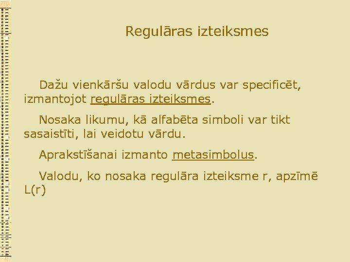 Regulāras izteiksmes Dažu vienkāršu valodu vārdus var specificēt, izmantojot regulāras izteiksmes. Nosaka likumu, kā