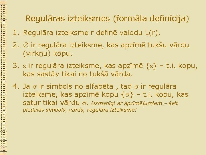 Regulāras izteiksmes (formāla definīcija) 1. Regulāra izteiksme r definē valodu L(r). 2. ir regulāra