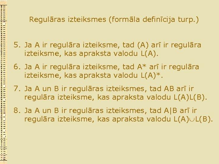 Regulāras izteiksmes (formāla definīcija turp. ) 5. Ja A ir regulāra izteiksme, tad (A)