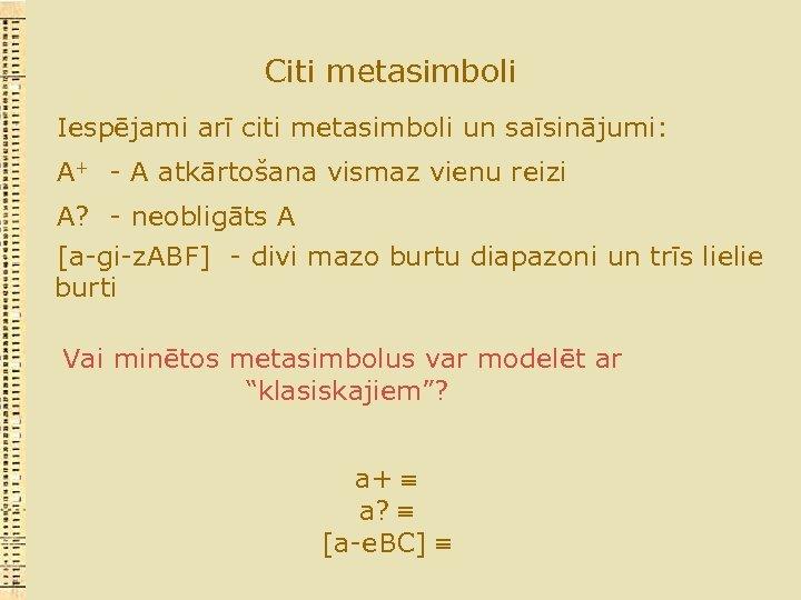 Citi metasimboli Iespējami arī citi metasimboli un saīsinājumi: A+ - A atkārtošana vismaz vienu