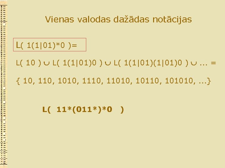 Vienas valodas dažādas notācijas L( 1(1|01)*0 )= L( 10 ) L( 1(1|01)(1|01)0 ) .