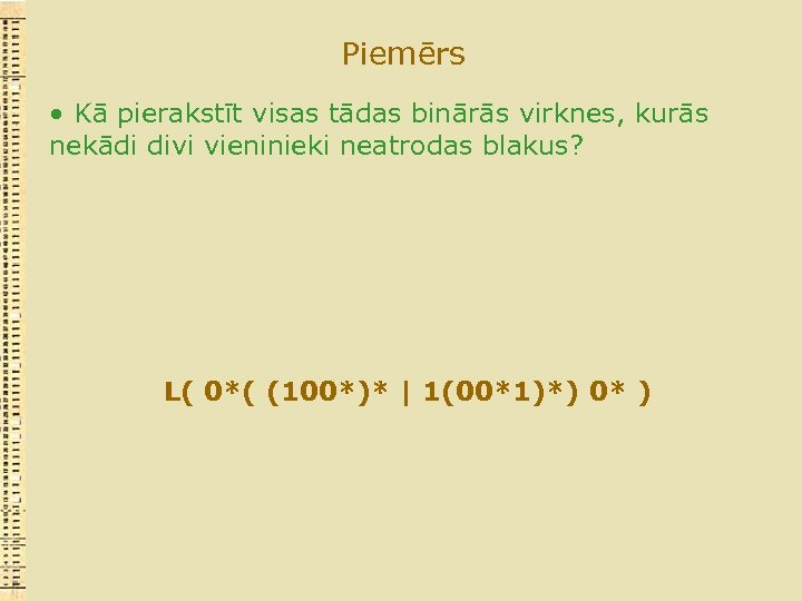 Piemērs • Kā pierakstīt visas tādas binārās virknes, kurās nekādi divi vieninieki neatrodas blakus?