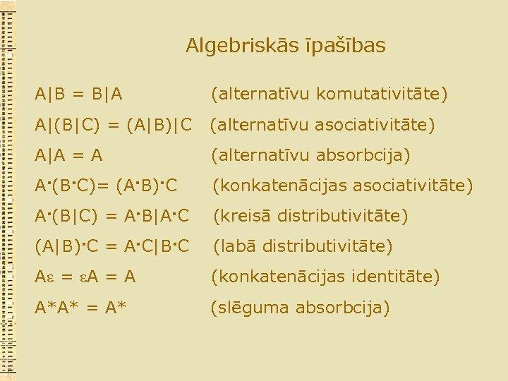 Algebriskās īpašības A|B = B|A (alternatīvu komutativitāte) A|(B|C) = (A|B)|C (alternatīvu asociativitāte) A|A =