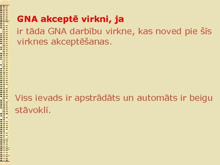 GNA akceptē virkni, ja ir tāda GNA darbību virkne, kas noved pie šīs virknes