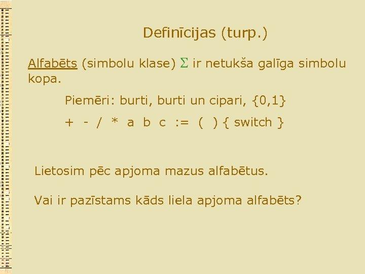 Definīcijas (turp. ) Alfabēts (simbolu klase) ir netukša galīga simbolu kopa. Piemēri: burti, burti