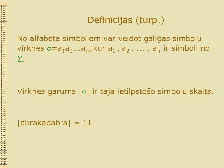 Definīcijas (turp. ) No alfabēta simboliem var veidot galīgas simbolu virknes =a 1 a