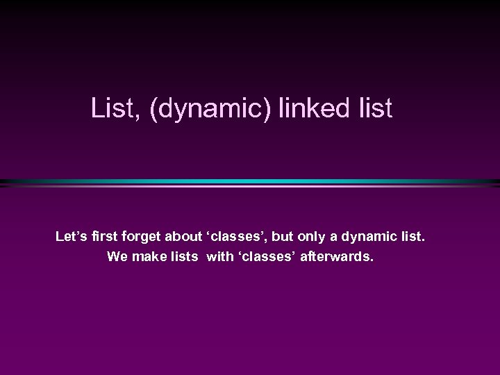 List, (dynamic) linked list Let's first forget about 'classes', but only a dynamic list.