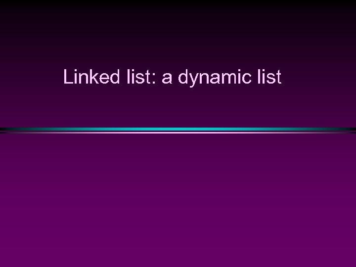 Linked list: a dynamic list
